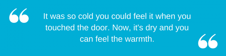 It was so cold you could feel it when you touched the door. Now, it's dry and you can feel the warmth